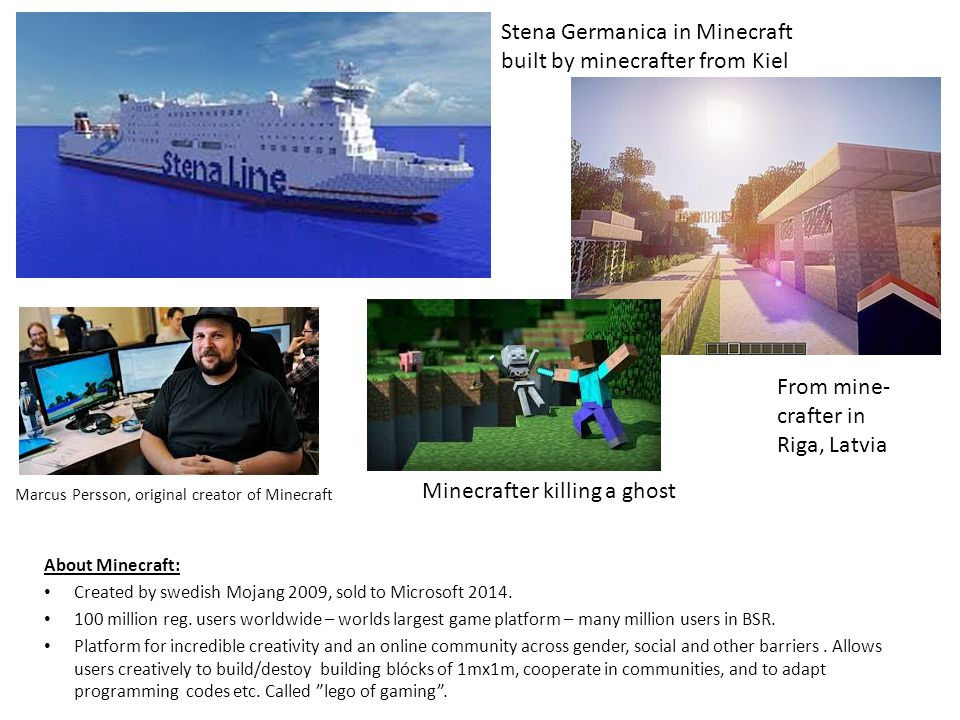 Marcus Persson, original creator of Minecraft About Minecraft: Created by swedish Mojang 2009, sold to Microsoft 2014.
