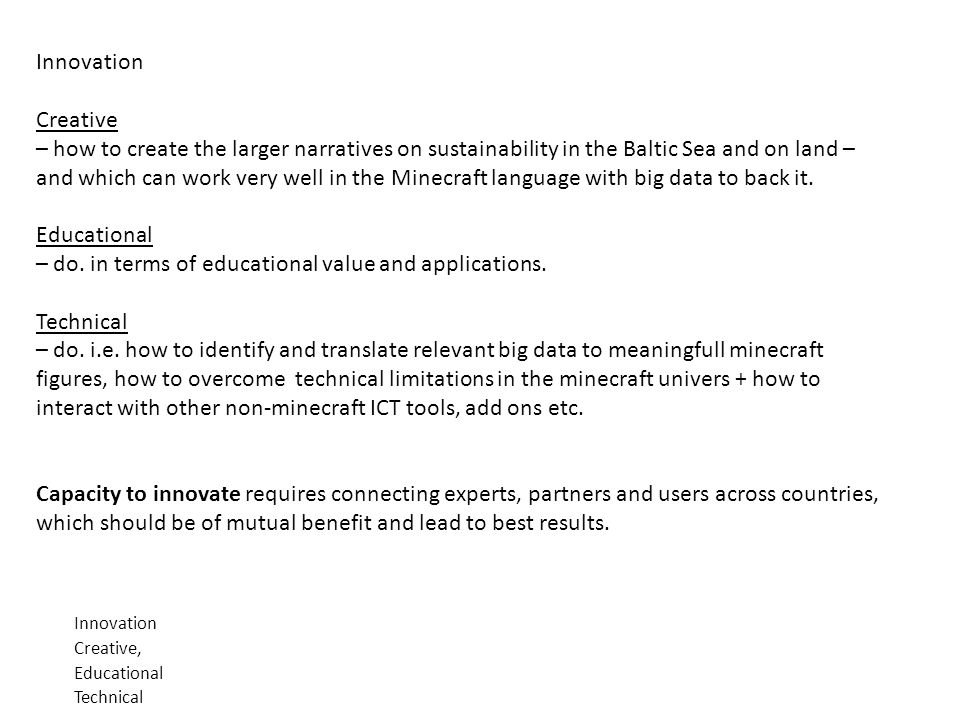 Innovation Creative, Educational Technical Innovation Creative – how to create the larger narratives on sustainability in the Baltic Sea and on land – and which can work very well in the Minecraft language with big data to back it.