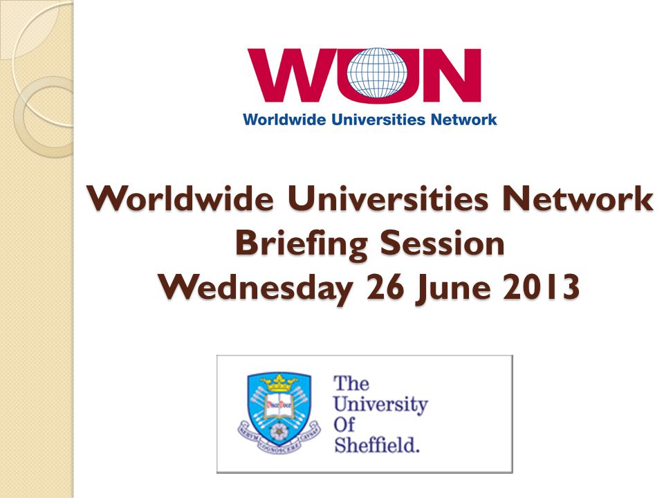 Worldwide Universities Network Briefing Session Wednesday 26 June 2013