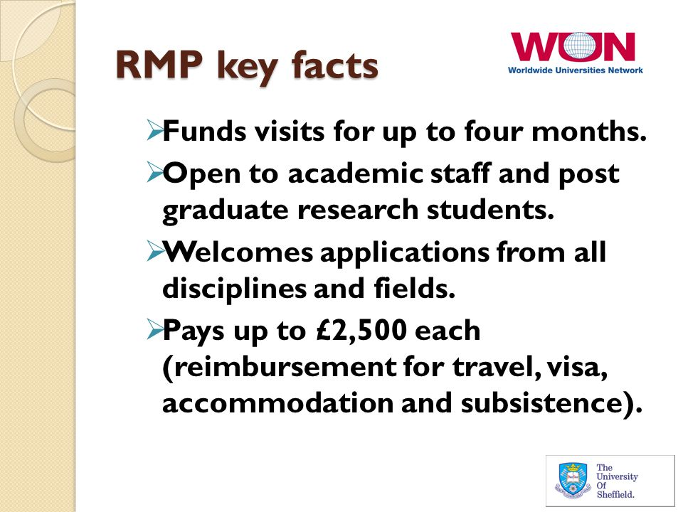 RMP key facts  Funds visits for up to four months.  Open to academic staff and post graduate research students.  Welcomes applications from all dis