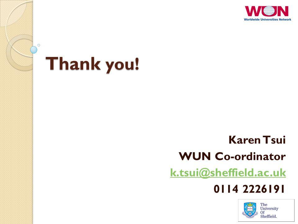 Thank you! Karen Tsui WUN Co-ordinator k.tsui@sheffield.ac.uk 0114 2226191