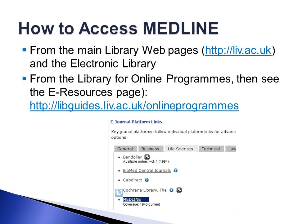  From the main Library Web pages (http://liv.ac.uk) and the Electronic Libraryhttp://liv.ac.uk  From the Library for Online Programmes, then see the E-Resources page): http://libguides.liv.ac.uk/onlineprogrammes http://libguides.liv.ac.uk/onlineprogrammes
