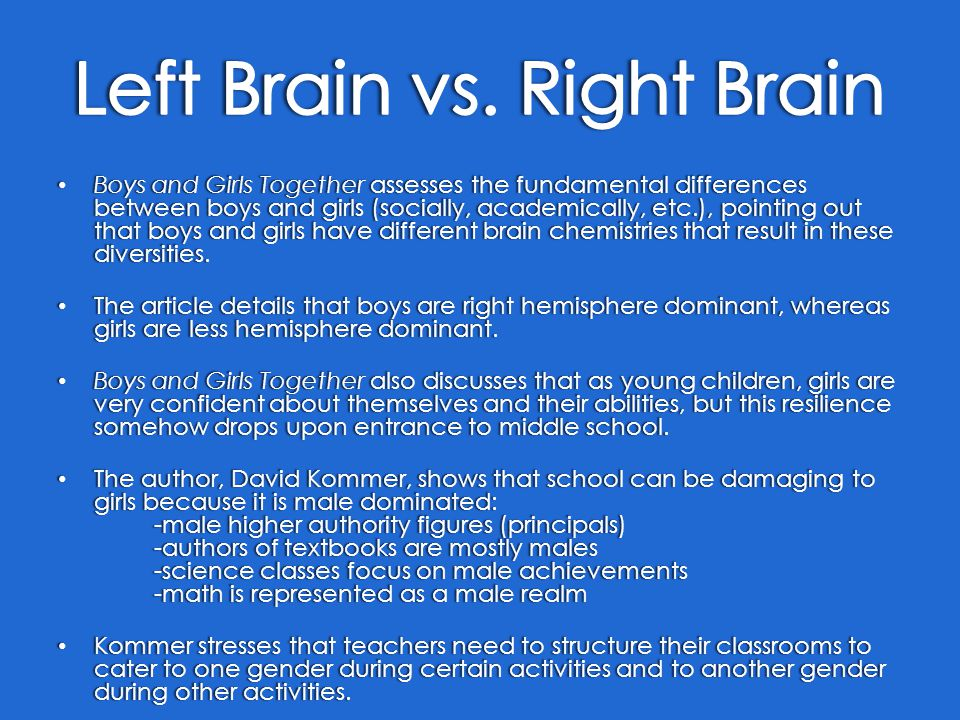 Boys and Girls Together assesses the fundamental differences between boys and girls (socially, academically, etc.), pointing out that boys and girls have different brain chemistries that result in these diversities.