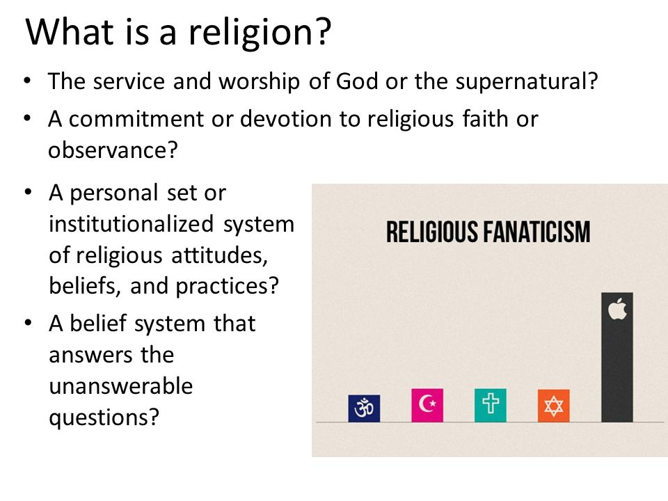 What is a religion? The service and worship of God or the supernatural? A commitment or devotion to religious faith or observance? A personal set or i