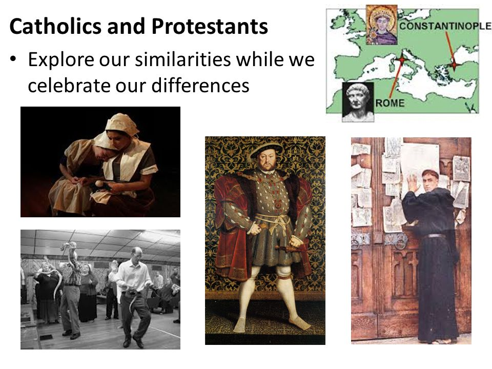 Catholics and Protestants Explore our similarities while we celebrate our differences
