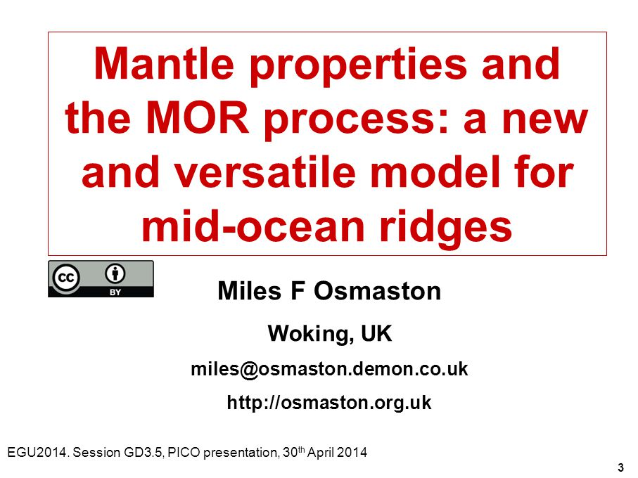 Title Mantle properties and the MOR process: a new and versatile model for mid-ocean ridges Miles F Osmaston Woking, UK miles@osmaston.demon.co.uk http://osmaston.org.uk EGU2014.