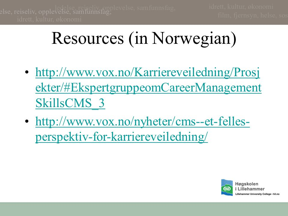 Resources (in Norwegian) http://www.vox.no/Karriereveiledning/Prosj ekter/#EkspertgruppeomCareerManagement SkillsCMS_3http://www.vox.no/Karriereveiled