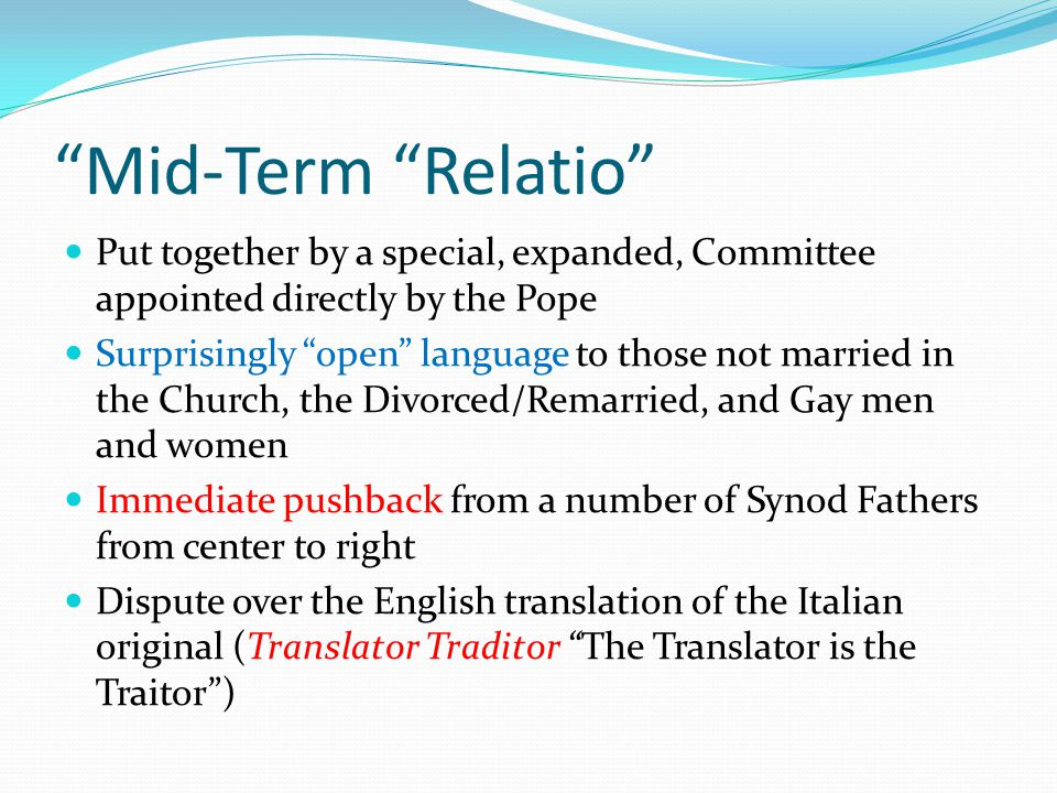 """""""Mid-Term """"Relatio"""" Put together by a special, expanded, Committee appointed directly by the Pope Surprisingly """"open"""" language to those not married in"""