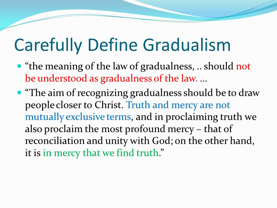 Carefully Define Gradualism the meaning of the law of gradualness,..