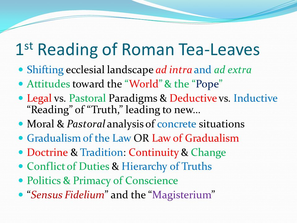 1 st Reading of Roman Tea-Leaves Shifting ecclesial landscape ad intra and ad extra Attitudes toward the World & the Pope Legal vs.