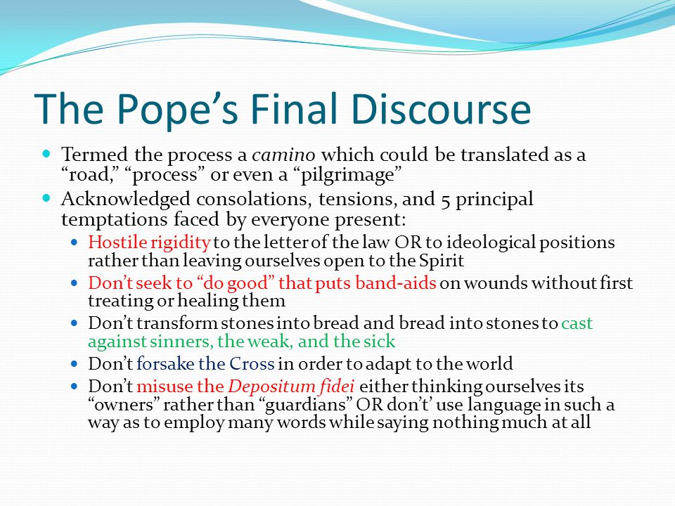 """The Pope's Final Discourse Termed the process a camino which could be translated as a """"road,"""" """"process"""" or even a """"pilgrimage"""" Acknowledged consolatio"""