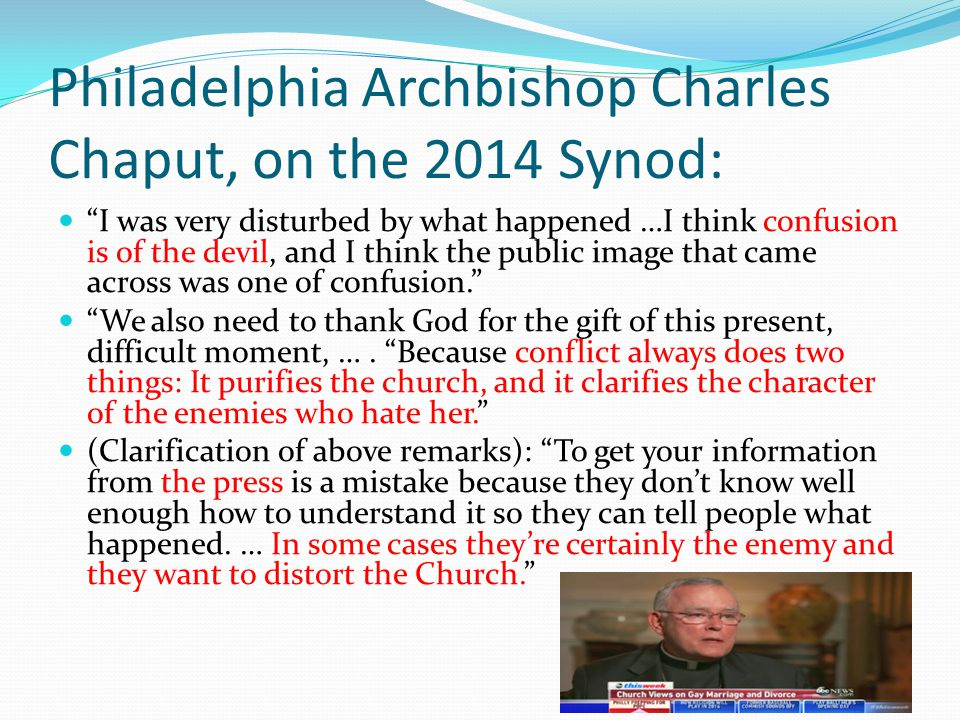 """Philadelphia Archbishop Charles Chaput, on the 2014 Synod: """"I was very disturbed by what happened …I think confusion is of the devil, and I think the"""