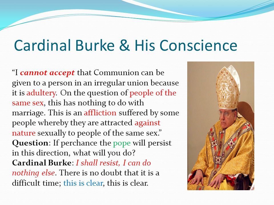 """Cardinal Burke & His Conscience """"I cannot accept that Communion can be given to a person in an irregular union because it is adultery. On the question"""