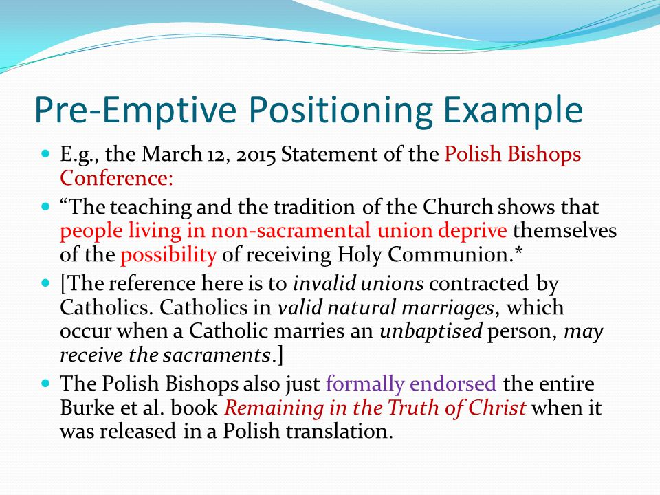 """Pre-Emptive Positioning Example E.g., the March 12, 2015 Statement of the Polish Bishops Conference: """"The teaching and the tradition of the Church sho"""
