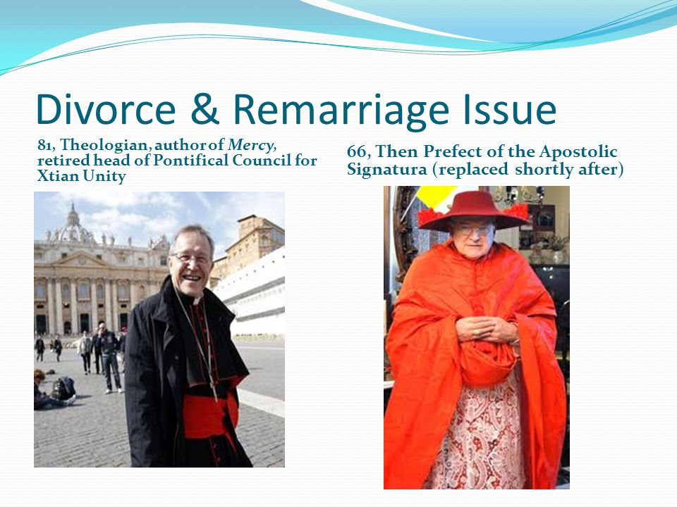Divorce & Remarriage Issue 81, Theologian, author of Mercy, retired head of Pontifical Council for Xtian Unity 66, Then Prefect of the Apostolic Signa