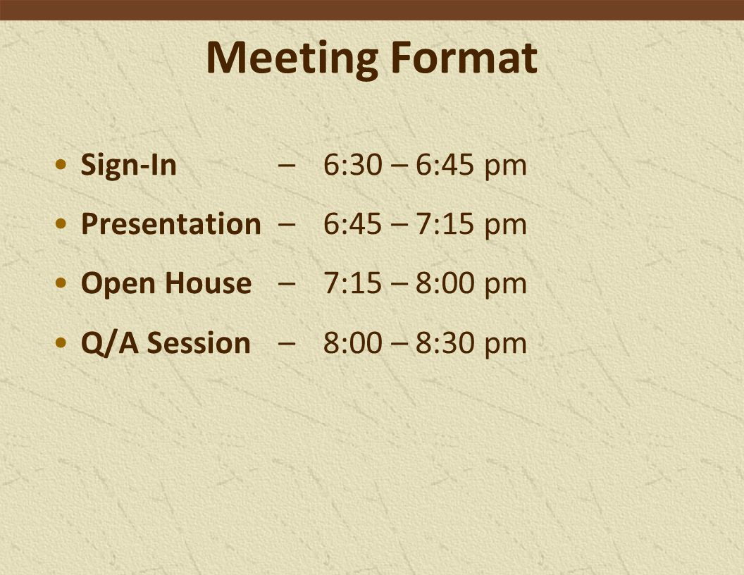 Sign-In– 6:30 – 6:45 pm Presentation – 6:45 – 7:15 pm Open House – 7:15 – 8:00 pm Q/A Session – 8:00 – 8:30 pm Meeting Format