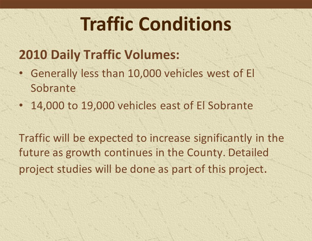 Traffic Conditions 2010 Daily Traffic Volumes: Generally less than 10,000 vehicles west of El Sobrante 14,000 to 19,000 vehicles east of El Sobrante Traffic will be expected to increase significantly in the future as growth continues in the County.