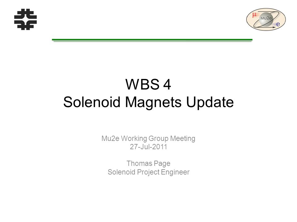 WBS 4 Solenoid Magnets Update Mu2e Working Group Meeting 27-Jul-2011 Thomas Page Solenoid Project Engineer