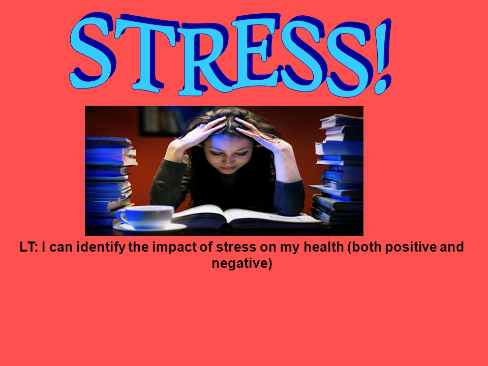 LT: I can identify the impact of stress on my health (both positive and negative)