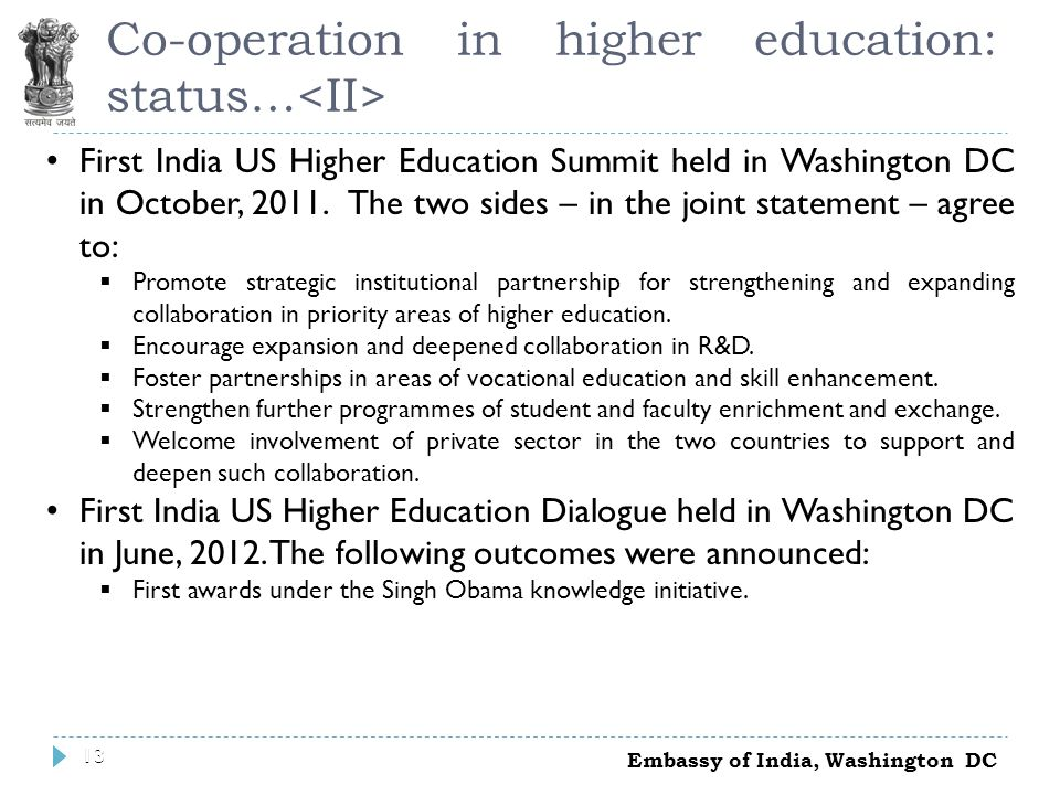 13 Co-operation in higher education: status… 13 First India US Higher Education Summit held in Washington DC in October, 2011.
