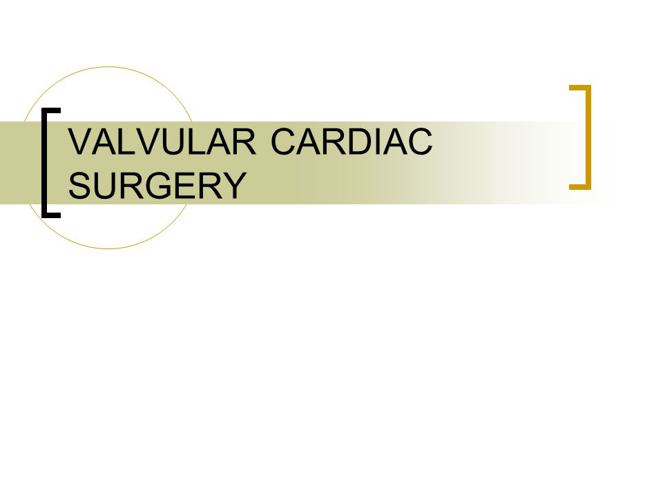 Outline Heart and Heart Valve A & P Valvular Pathology Valvular Diagnostics Open Heart Patient Preparation Supplies, Instrumentation, and Equipment Valve Surgery (aortic, mitral, tricuspid) Ventricular Aneurysmectomy