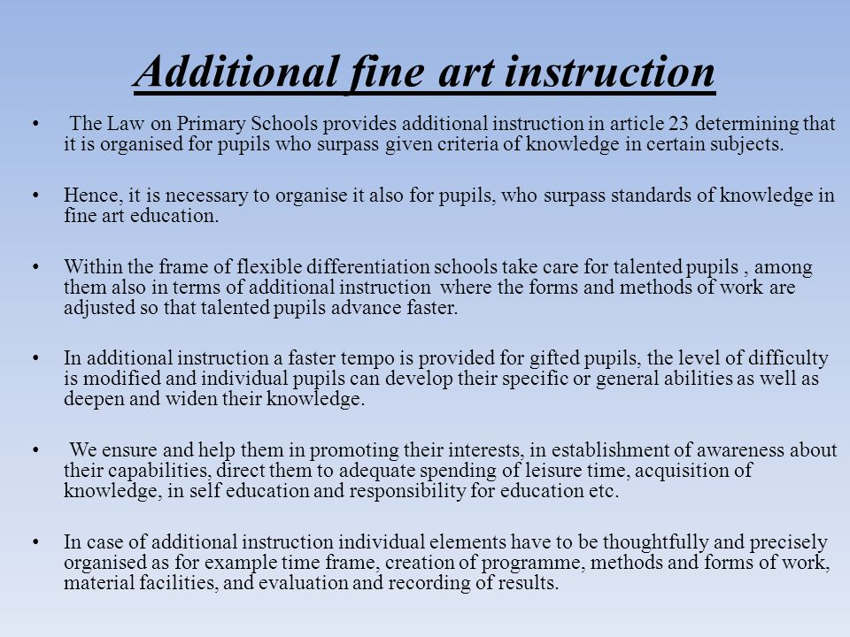 Additional fine art instruction The Law on Primary Schools provides additional instruction in article 23 determining that it is organised for pupils w