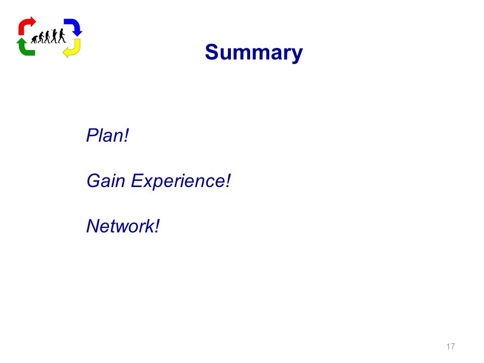 Summary Plan! Gain Experience! Network! 17