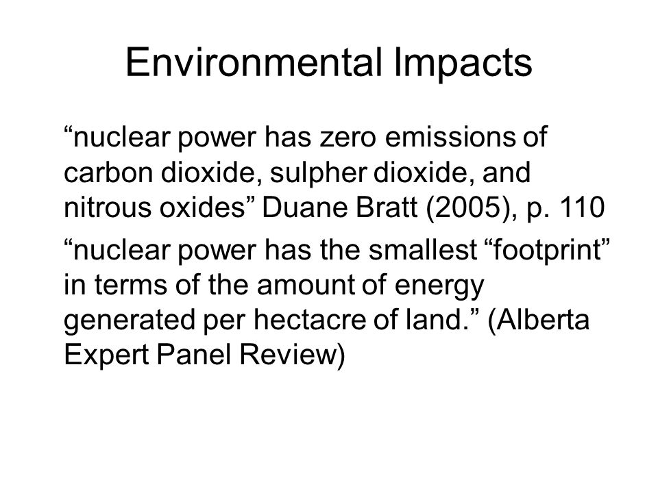 February 13, 2013 sustainable energy policy13 Environmental Impacts nuclear power has zero emissions of carbon dioxide, sulpher dioxide, and nitrous oxides Duane Bratt (2005), p.