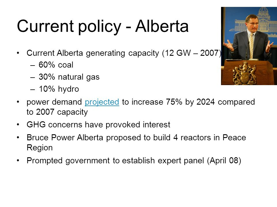Current policy - Alberta Current Alberta generating capacity (12 GW – 2007) –60% coal –30% natural gas –10% hydro power demand projected to increase 75% by 2024 compared to 2007 capacityprojected GHG concerns have provoked interest Bruce Power Alberta proposed to build 4 reactors in Peace Region Prompted government to establish expert panel (April 08) February 13, 2013 sustainable energy policy37