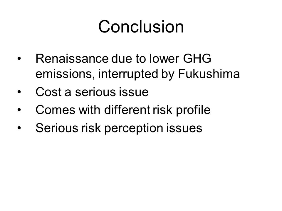 February 13, 2013 sustainable energy policy42 Conclusion Renaissance due to lower GHG emissions, interrupted by Fukushima Cost a serious issue Comes with different risk profile Serious risk perception issues