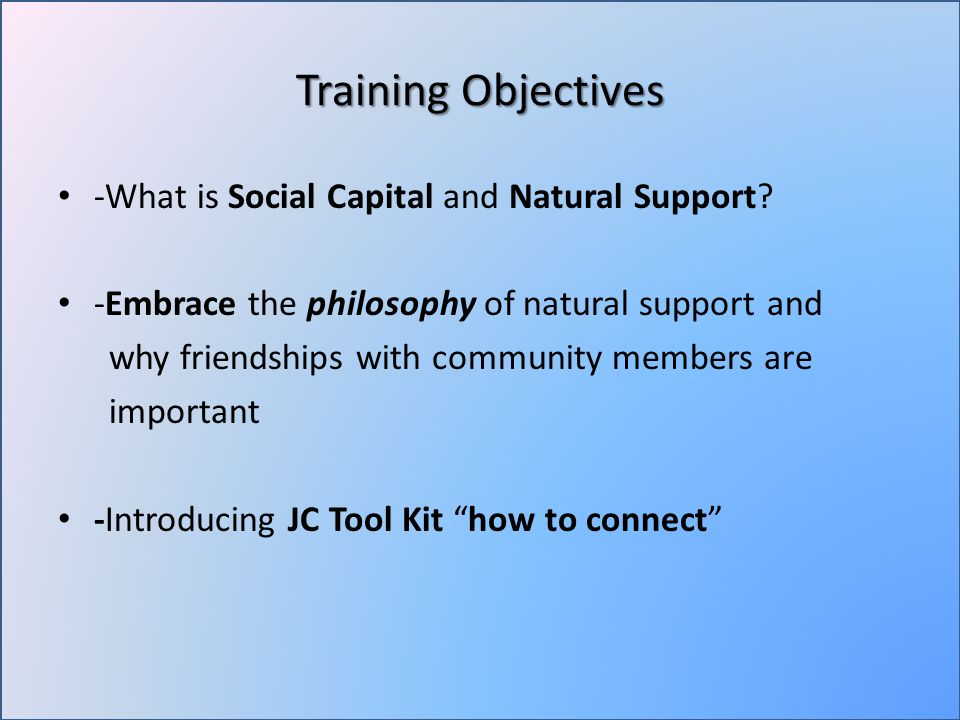Training Objectives -What is Social Capital and Natural Support.