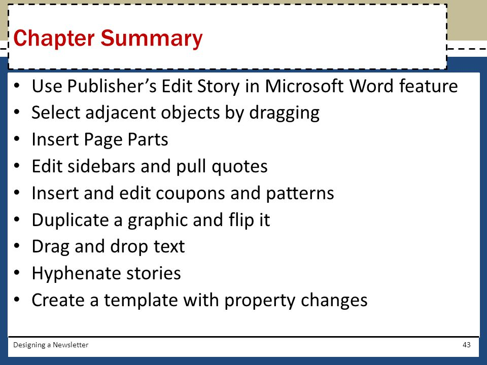 Use Publisher's Edit Story in Microsoft Word feature Select adjacent objects by dragging Insert Page Parts Edit sidebars and pull quotes Insert and ed