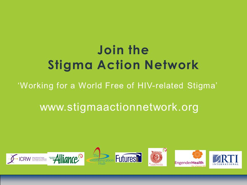Join the Stigma Action Network 'Working for a World Free of HIV-related Stigma' www.stigmaactionnetwork.org