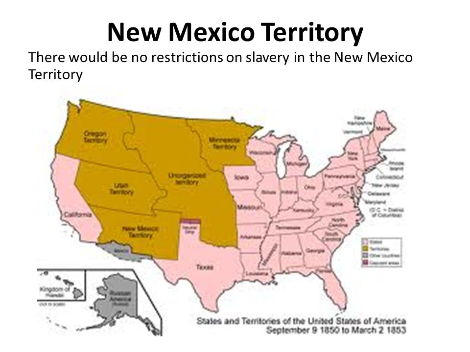 New Mexico Territory There would be no restrictions on slavery in the New Mexico Territory