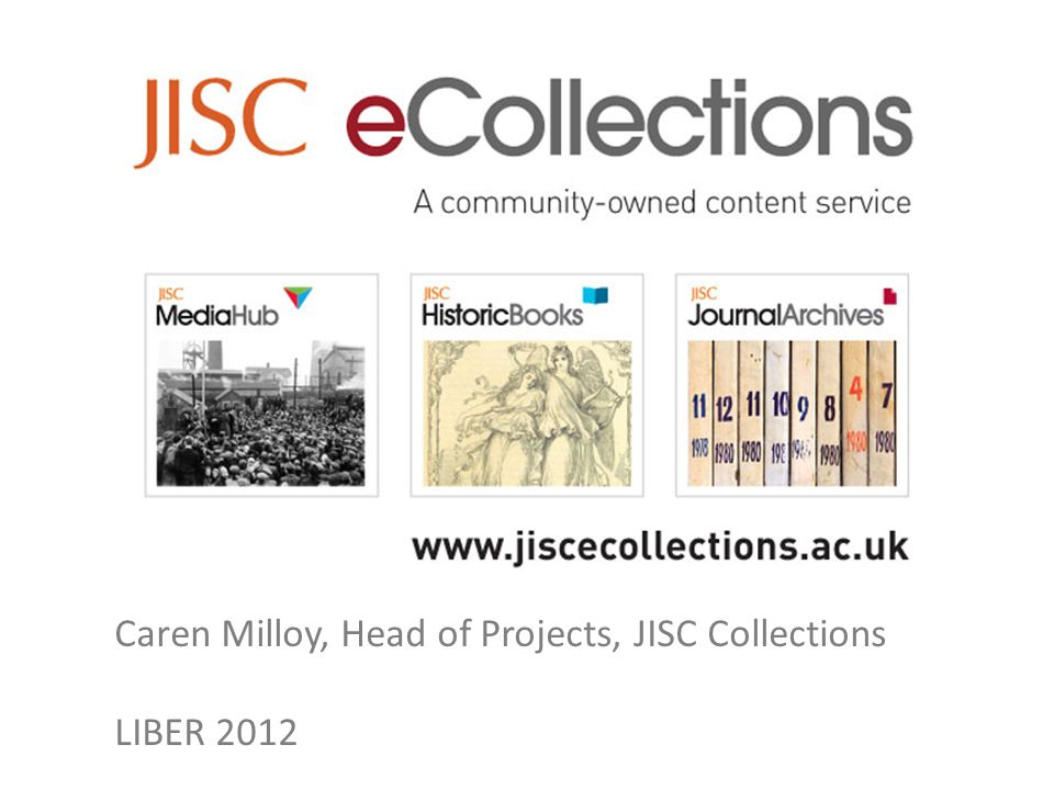 Caren Milloy, Head of Projects, JISC Collections LIBER 2012