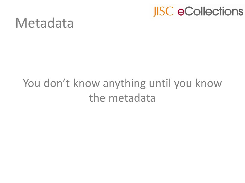 Metadata You don't know anything until you know the metadata