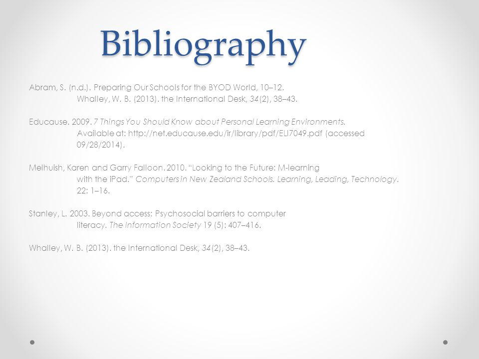 Bibliography Abram, S. (n.d.). Preparing Our Schools for the BYOD World, 10–12.