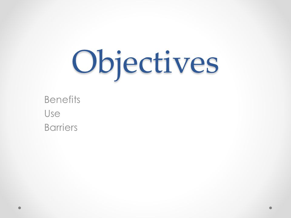 Objectives Benefits Use Barriers
