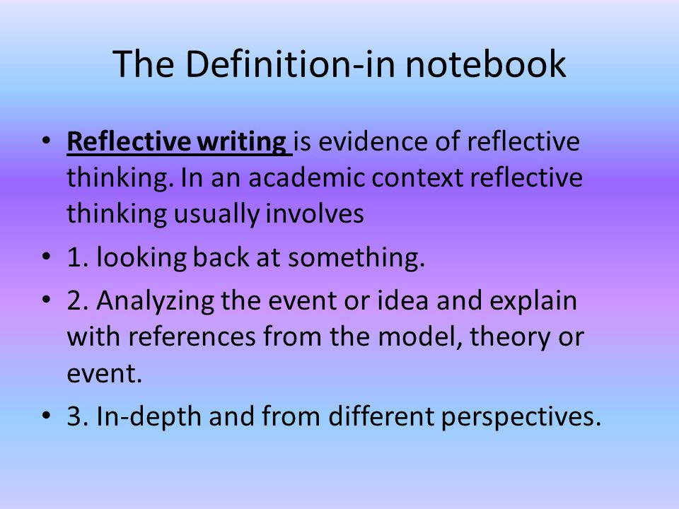 The Definition-in notebook Reflective writing is evidence of reflective thinking.