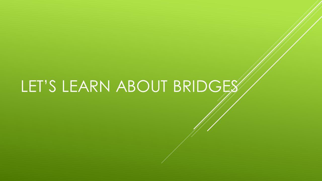 LET'S LEARN ABOUT BRIDGES