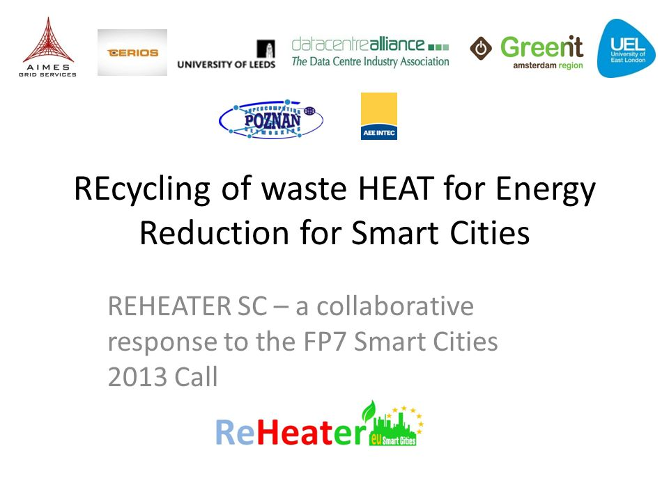 REcycling of waste HEAT for Energy Reduction for Smart Cities REHEATER SC – a collaborative response to the FP7 Smart Cities 2013 Call
