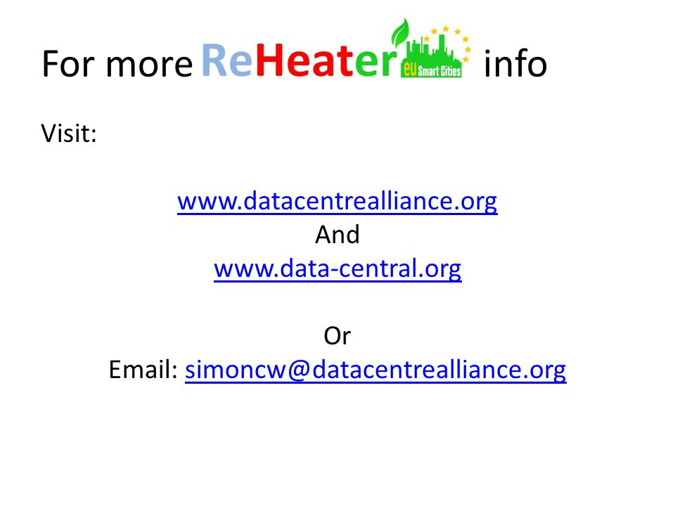 For more info Visit: www.datacentrealliance.org And www.data-central.org Or Email: simoncw@datacentrealliance.orgsimoncw@datacentrealliance.org