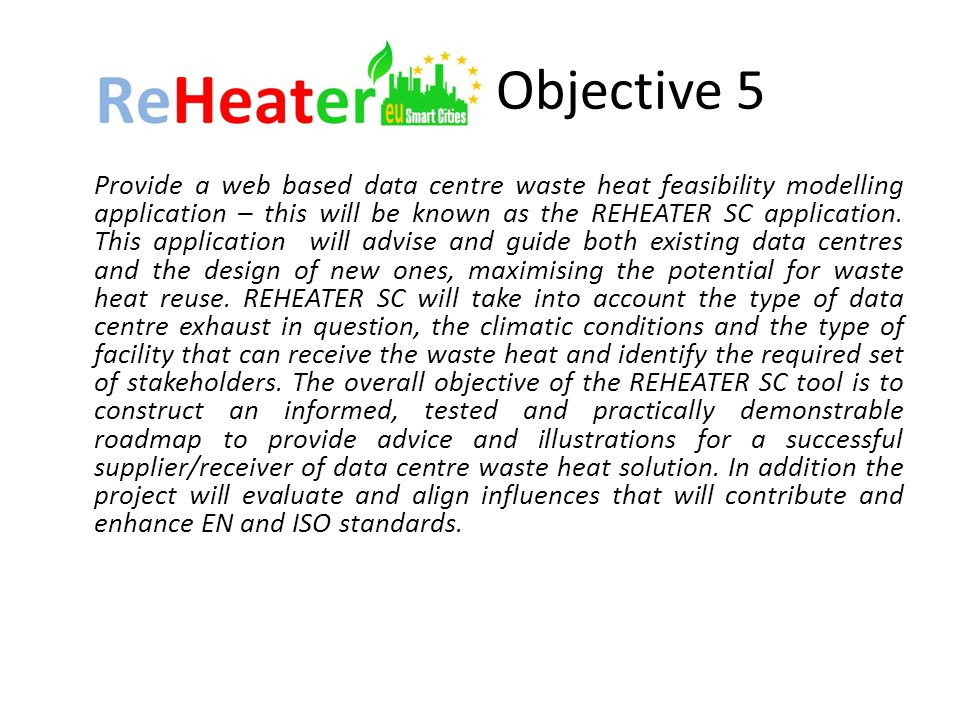 Objective 5 Provide a web based data centre waste heat feasibility modelling application – this will be known as the REHEATER SC application.