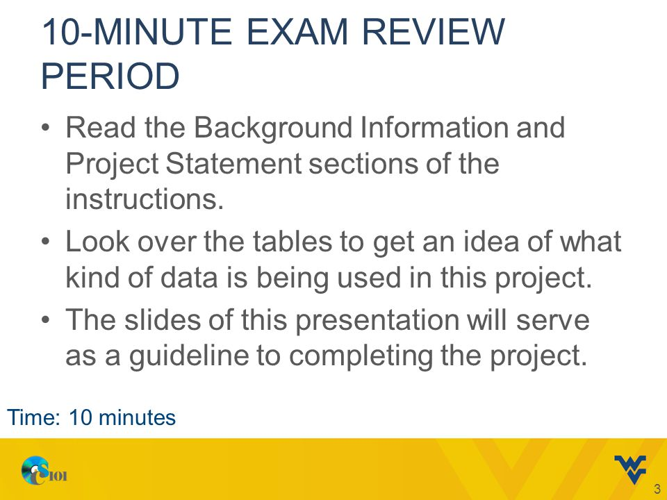 10-MINUTE EXAM REVIEW PERIOD Read the Background Information and Project Statement sections of the instructions.