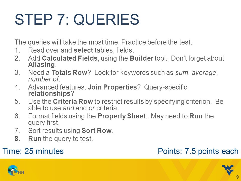 STEP 7: QUERIES The queries will take the most time.