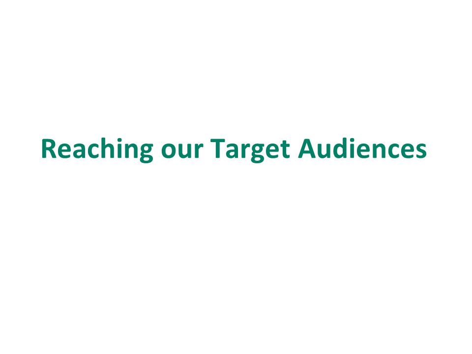 Reaching our Target Audiences