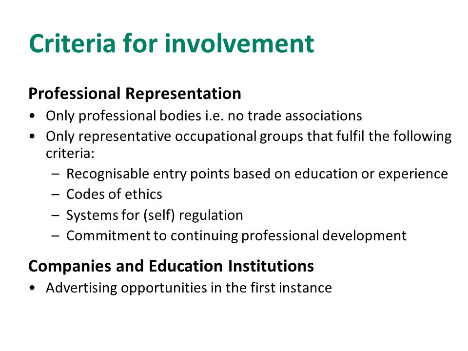 Criteria for involvement Professional Representation Only professional bodies i.e.