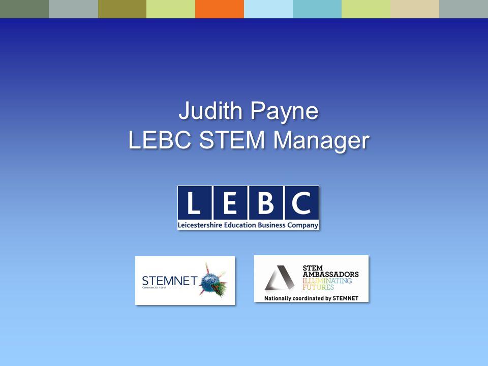 Judith Payne LEBC STEM Manager Judith Payne LEBC STEM Manager