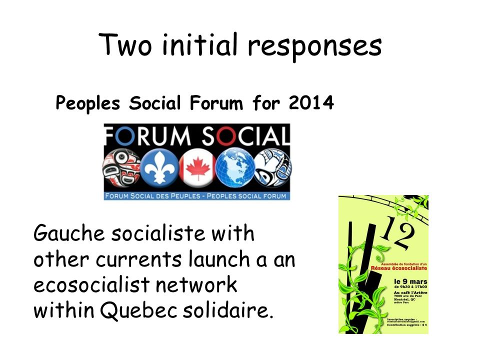 Two initial responses Peoples Social Forum for 2014 Gauche socialiste with other currents launch a an ecosocialist network within Quebec solidaire.