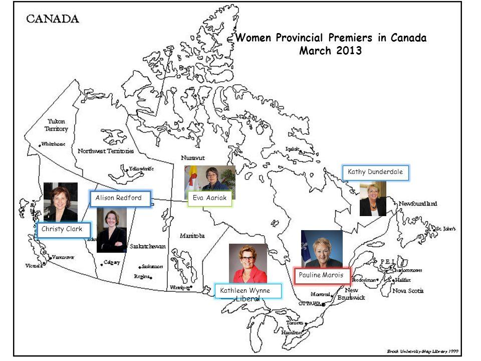 Women Provincial Premiers in Canada March 2013 Pauline Marois Kathy Dunderdale Eva Aariak Christy Clark Alison Redford Kathleen Wynne Liberal